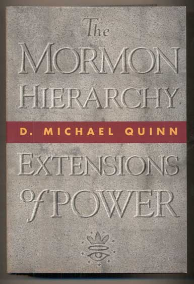Mormon Hierarchy: Extensions of Power. D. Michael Quinn.