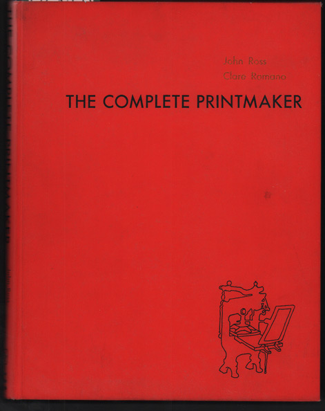 The Complete Printmaker: The Art and Technique of the Relief Print, the Intaglio Print, the Collagraph, the Lithograph, the Screen Print, the Dimensional Print, Photographic Prints, Children's Prints, Collecting Prints, Print Workshop. Lynd Ward, Jolen Ross, Clare Romano.