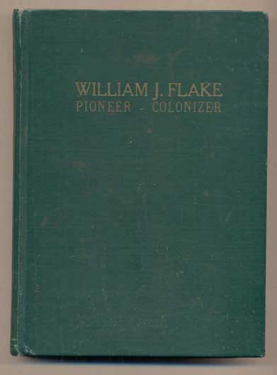 William J. Flake: Pioneer--Colonizer. O. D. Flake.