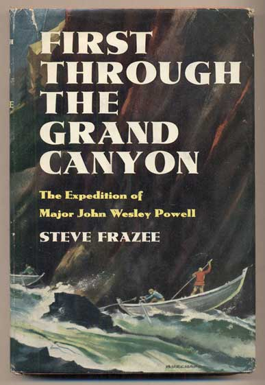 First Through the Grand Canyon: The Expedition of Major John Wesley Powell. Steve Frazee.