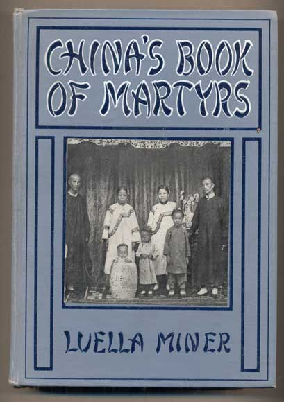 China's Book of Martyrs: A Record of Heroic Martyrdoms and Marvelous Deliverances of Chinese Christians During the Summer of 1900. Luella Miner.