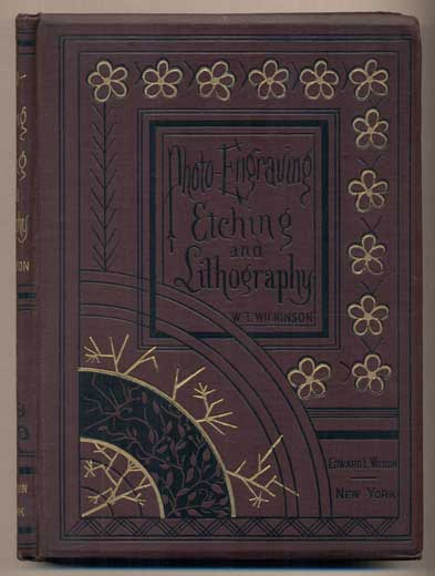 Photo-Engraving, Photo-Etching, and Photo-Lithography in Line and Half-Tone; Also, Collotype and Heliotype. W. T. Wilkinson, Edward L. Wilson.