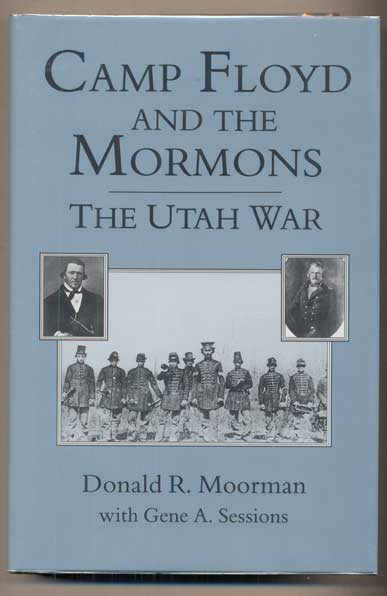 Camp Floyd and the Mormons: The Utah War. Donald R. Moorman, Gene A. Sessions.