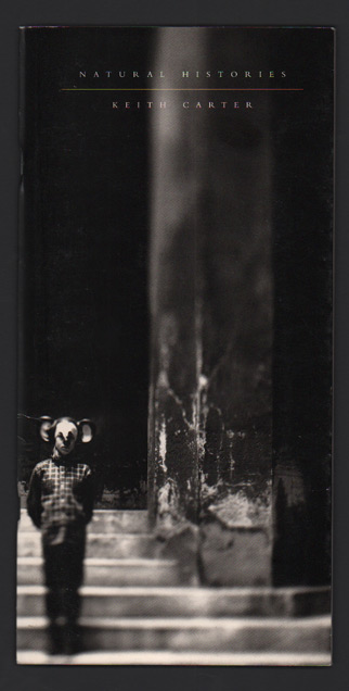 Natural Histories (Art Museum of Southeast Texas, November 10, 2000 - February 18, 2001). Keith Carter, Bill Wittliff.