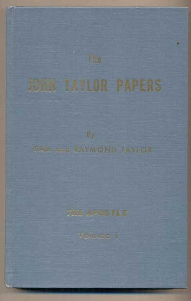 John Taylor Papers: Records of the Last Utah Pioneer (Two Volume Set). Samuel W. Taylor, Raymond W. Taylor.