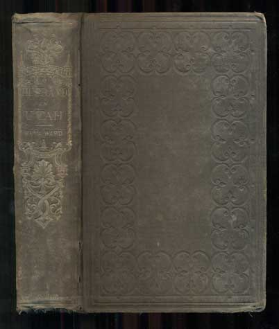 The Husband in Utah, or, Sights and Scenes Among the Mormons: With Remarks on Their Moral and Social Economy. Austin Ward, pseud., Maria Ward.