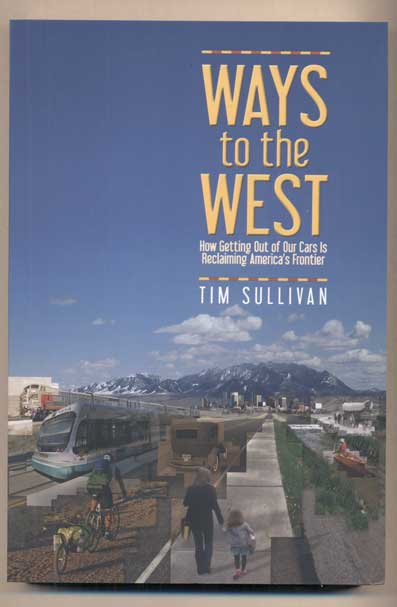 Ways to the West: How Getting Out of Our Cars is Reclaiming America's Frontier. Tim Sullivan.