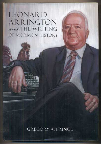 Leonard Arrington and the Writing of Mormon History. Gregory A. Prince.