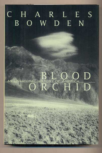 Blood Orchid: An Unnatural History of America. Charles Bowden.