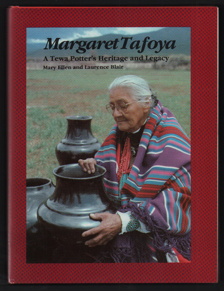 Margaret Tafoya: A Tewa Potter's Heritage and Legacy. Mary Ellen Blair, Laurence R.