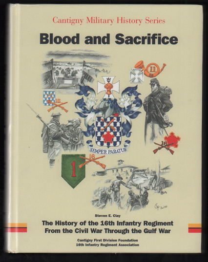 Blood and Sacrifice: The History of the 16th Infantry Regiment From the Civil War Through the Gulf War. Steven E. Clay, Colonel Gerald K. Griffin.