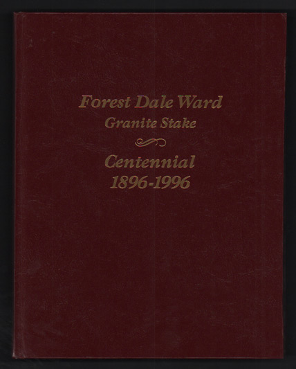 Forest Dale Ward History 1896 to 1996 (Forest Dale Ward Granite Stake Centennial 1896-1996)