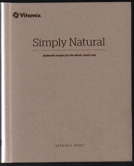 Simply Natural: Authentic Recipes for the Whole-Food Cook
