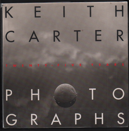Photographs: Twenty-Five Years. Keith Carter, A. D. Coleman, Introduction.