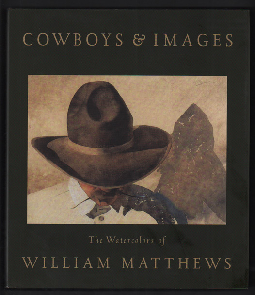 Cowboys & Images: The Watercolors of William Matthews. William Matthews, William Kittredge, Dyan Zaslowsky, Foreword, Introduction.