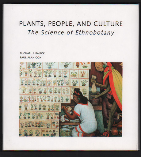 Plants, People, and Culture: The Science of Ethnobotany. Michael J. Balick, Paul Alan Cox.