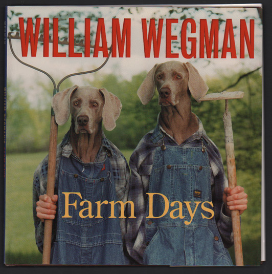William Wegman's Farm Days or How Chip Learnt an Important Lesson on the Farm or A Day in the Country or Hip Chip's Trip or Farmer Boy. William Wegman.