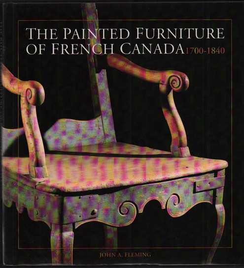 The Painted Furniture of French Canada, 1700-1840. John A. Fleming.