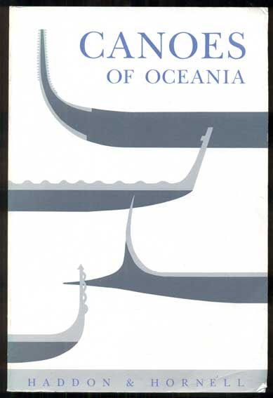 Canoes of Oceania. A. C. Haddon, James Hornell.