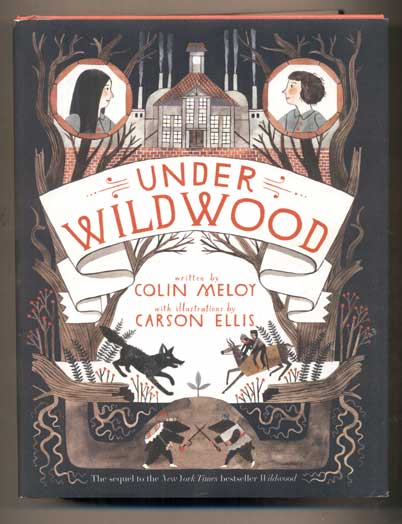 Under Wildwood: The Wildwood Chronicles, Book II. Colin Meloy, Carson Ellis, Illustrations.
