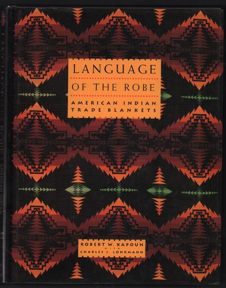 Language of the Robe: American Indian Trade Blankets. Robert W. Kapoun, Charles J. Lohrmann.