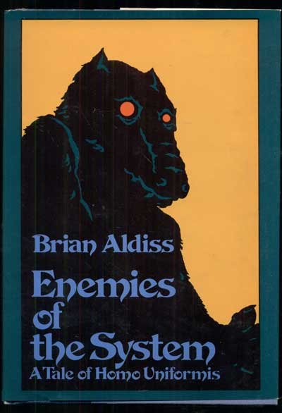 Enemies of the System: A Tale of Homo Uniformis. Brian Aldiss.