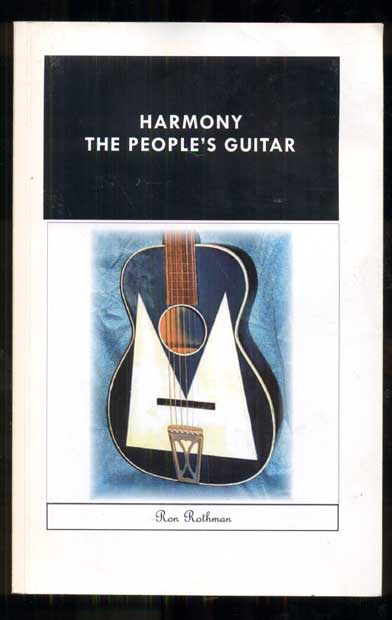 Harmony, The People's Guitar: The Company and its Guitars 1945-1973. Ron Rothman.