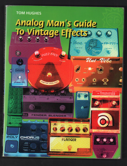 Analog Man's Guide to Vintage Effects. Tom Hughes.