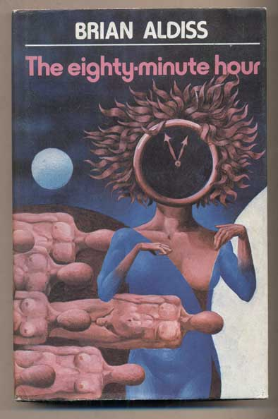 The Eighty-Minute Hour: A Space Opera. Brian W. Aldiss.