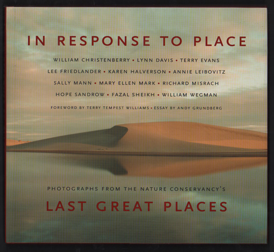 In Response to Place: Photographs from the Nature Conservancy's Last Great Places. Terry Tempest Williams, William Wegman, Autograph.