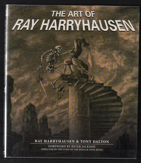 The Art of Ray Harryhausen. Ray Harryhausen, Tony Dalton, Peter Jackson, foreword.