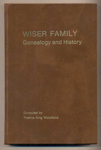 Wiser Family Genealogy and History. Thelma King Woodland.