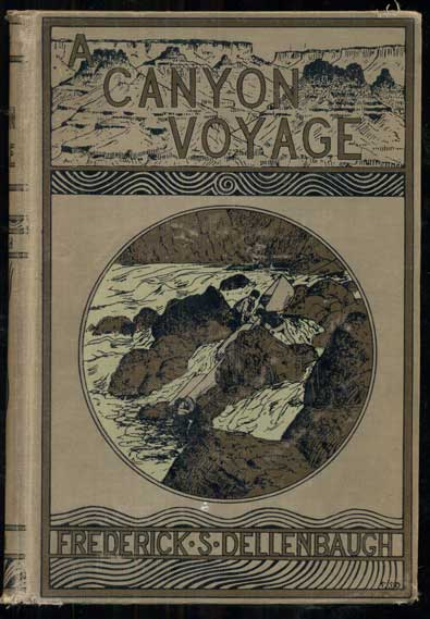 A Canyon Voyage: The Narrative of the Second Powell Expedition Down the Green-Colorado River from Wyoming, and the Explorations on Land, in the Years 1871 and 1872. Frederick S. Dellenbaugh.