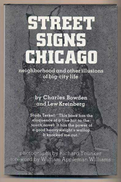 Street Signs Chicago: Neighborhood and Other Illusions of Big-City Life. Charles Bowden, Lew Kreinberg.