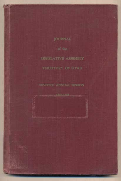 Journals of the Legislative Assembly of the Territory of Utah During the Seventh Annual session for the Years 1857-58 at Great Salt Lake City. Everett L. Cooley, Lamont F. Toronto.