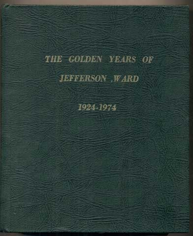 The Golden Years of Jefferson Ward 1924-1974. Sarah F. Jensen.