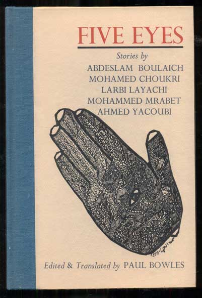 Five Eyes: Stories by Abdeslam Boulaich, Mohamed Choukri, Larbi Layachi, Mohammed Mrabet, Ahmed Yacoubi. Paul Bowles, and.