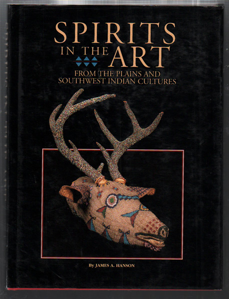 Spirits in the Arts from the Plains and Southwest Indian Cultures. James A. Hanson.