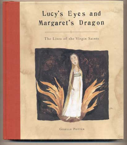 Lucy's Eyes and Margaret's Dragon: The Lives of the Virgin Saints. Giselle Potter.