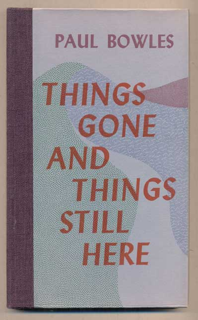 Things Gone and Things Still Here. Paul Bowles.