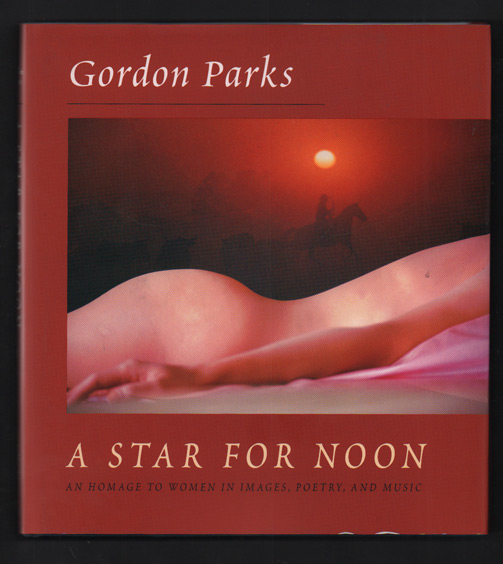 A Star for Noon: An Homage to Women in Images, Poetry, and Music. Gordon Parks.