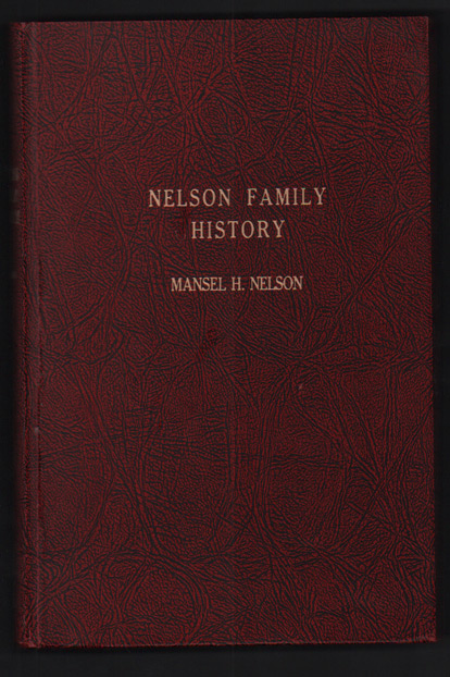 Edmond Nelson - Jane Taylor Family History. Including their forefathers, descendants, and many other branches of the Nelson and Taylor Families (Nelson Family History). Mansel Hyrum Nelson, The Edmond Nelson - Jane Taylor Family Organization.