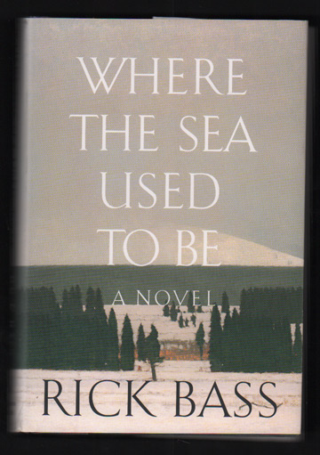 Where the Sea Used to Be. Rick Bass.