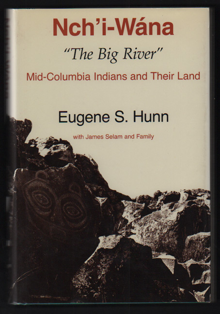 """Nch'i Wana """"The Big River"""": Mid-Columbia Indians and Their Land. Eugene S. Hunn, James Selam."""