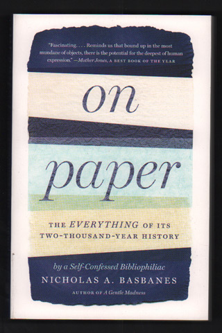 On Paper: The Everything of Its Two-Thousand-Year History. Nicholas A. Basbanes.