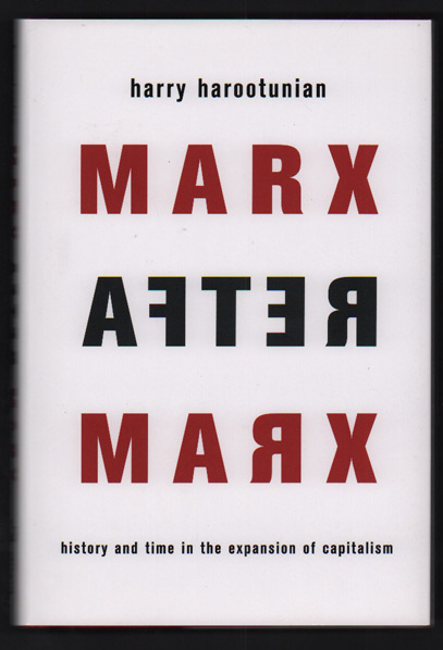 Marx after Marx: History and Time in the Expansion of Capitalism. Harry Harootunian.