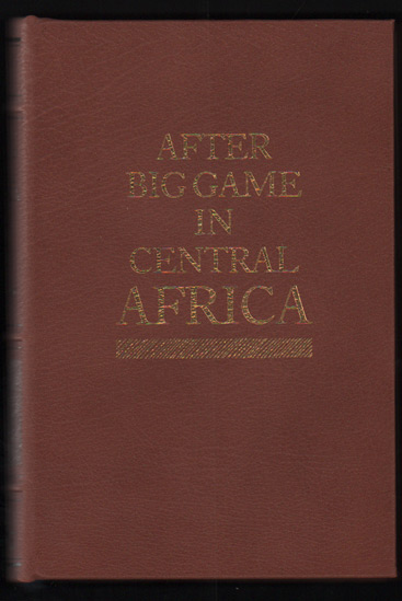 After Big Game in Central Africa: Records of a Sportsman from August, 1894 to November, 1897 when Crossing the Dark Continent from the Mouth of the Zambesi to the French Congo. Edouard Foa.