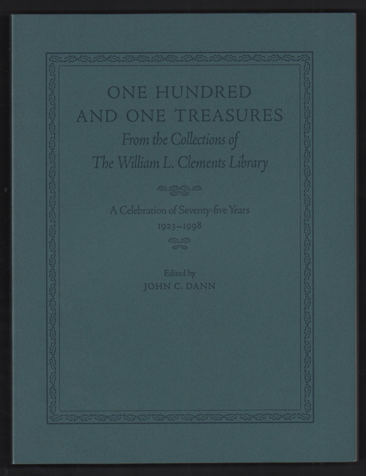 One Hundred and One Treasures From the Collections of The William L. Clements Library: A Celebration of Seventy-five Years 1923-1998. John C. Dann.