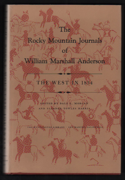 The Rocky Mountain Journals of William Marshall Anderson: The West in 1834, Morgan, Dale L.