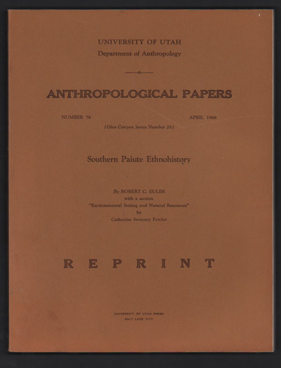 Southern Paiute Ethnohistory (University of Utah Department of Anthropology Anthropological Papers Number 78, April 1966 - Glen Canyon Series Number 28). Robert C. Euler, Catherine Sweeney Fowler.